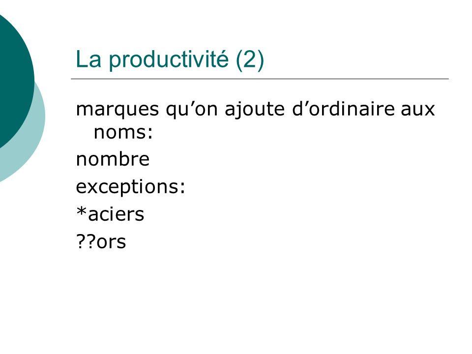 La productivité (2) marques qu'on ajoute d'ordinaire aux noms: nombre