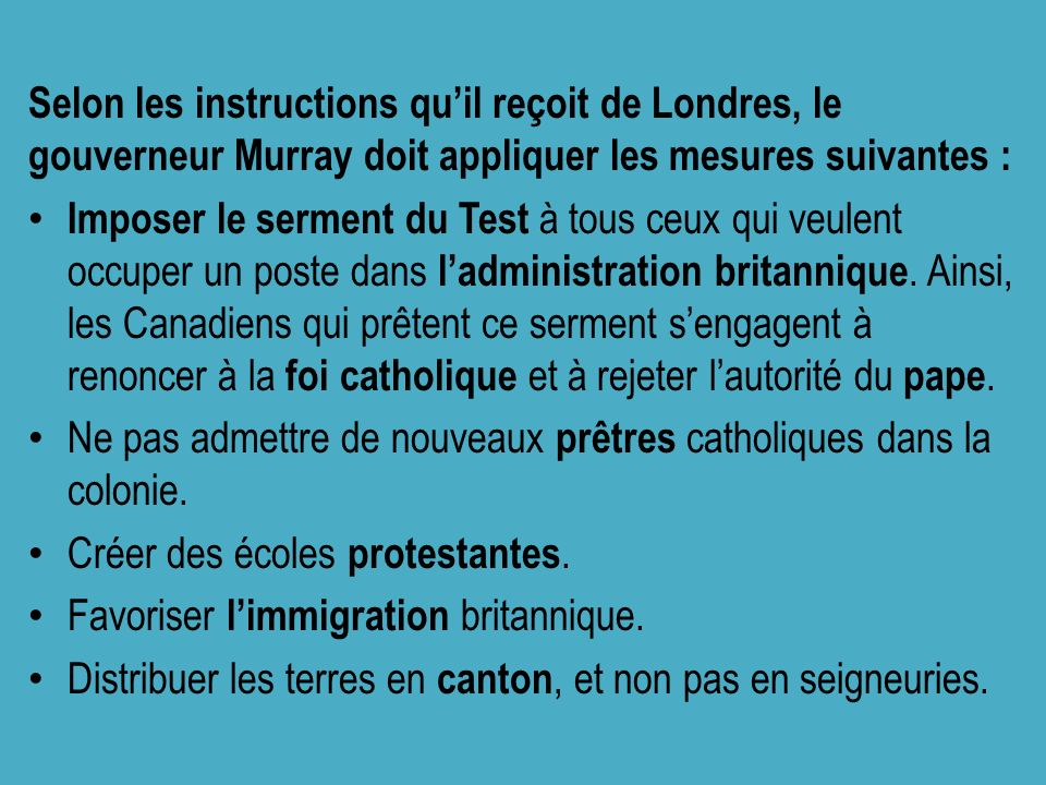 Selon les instructions qu'il reçoit de Londres, le gouverneur Murray doit appliquer les mesures suivantes :
