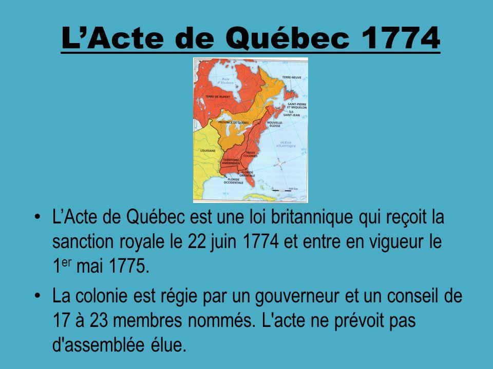 L'Acte de Québec 1774 L'Acte de Québec est une loi britannique qui reçoit la sanction royale le 22 juin 1774 et entre en vigueur le 1er mai 1775.