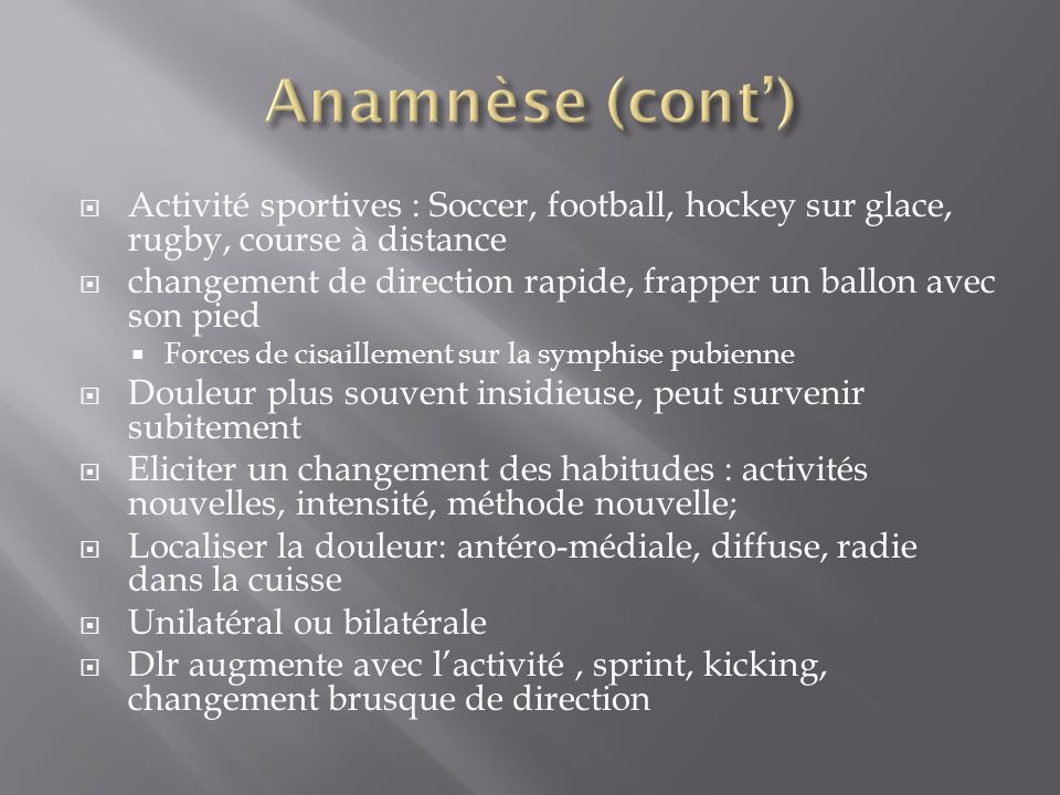 Anamnèse (cont') Activité sportives : Soccer, football, hockey sur glace, rugby, course à distance.