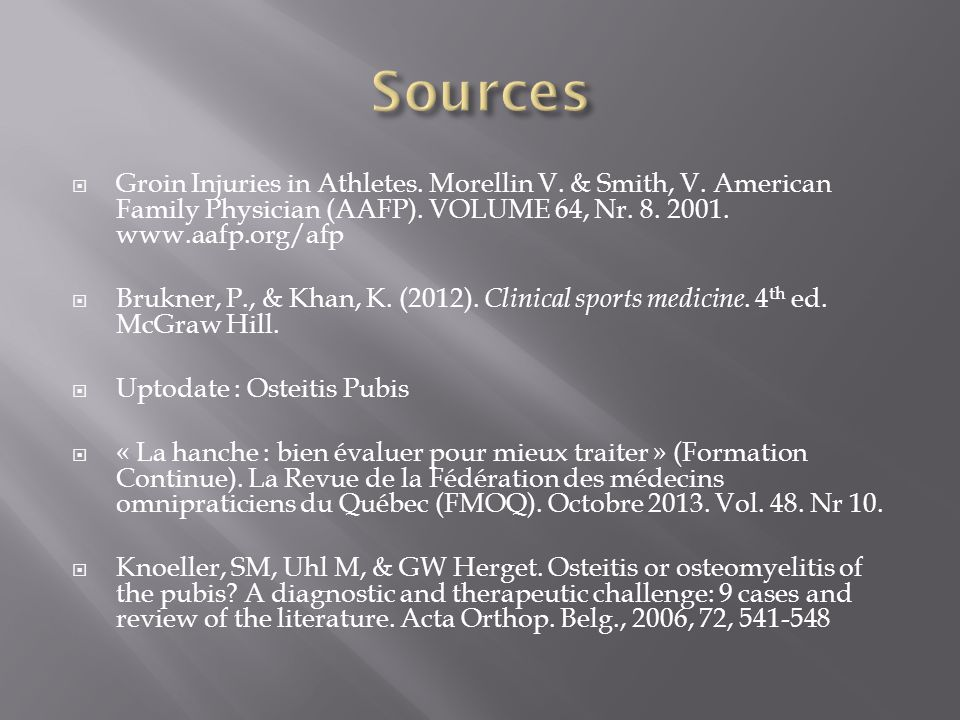 Sources Groin Injuries in Athletes. Morellin V. & Smith, V. American Family Physician (AAFP). VOLUME 64, Nr. 8. 2001. www.aafp.org/afp.