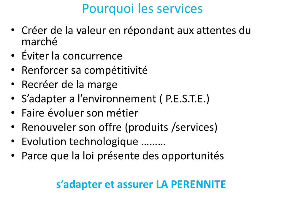 Pourquoi les services Créer de la valeur en répondant aux attentes du marché. Éviter la concurrence.