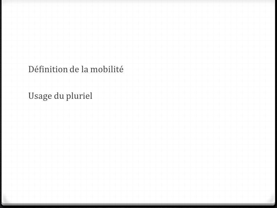 Définition de la mobilité Usage du pluriel