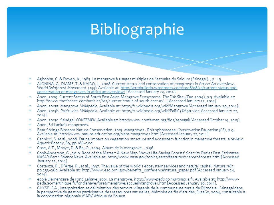 Bibliographie Agbobba, C. & Doyen, A., 1985. La mangrove à usages multiples de l'estuaire du Saloum (Sénégal). , p.145.