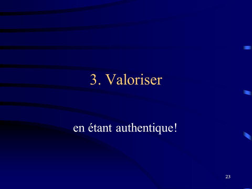 3. Valoriser en étant authentique!