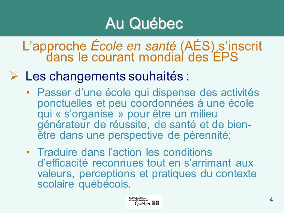 Au Québec L'approche École en santé (AÉS) s'inscrit dans le courant mondial des ÉPS. Les changements souhaités :