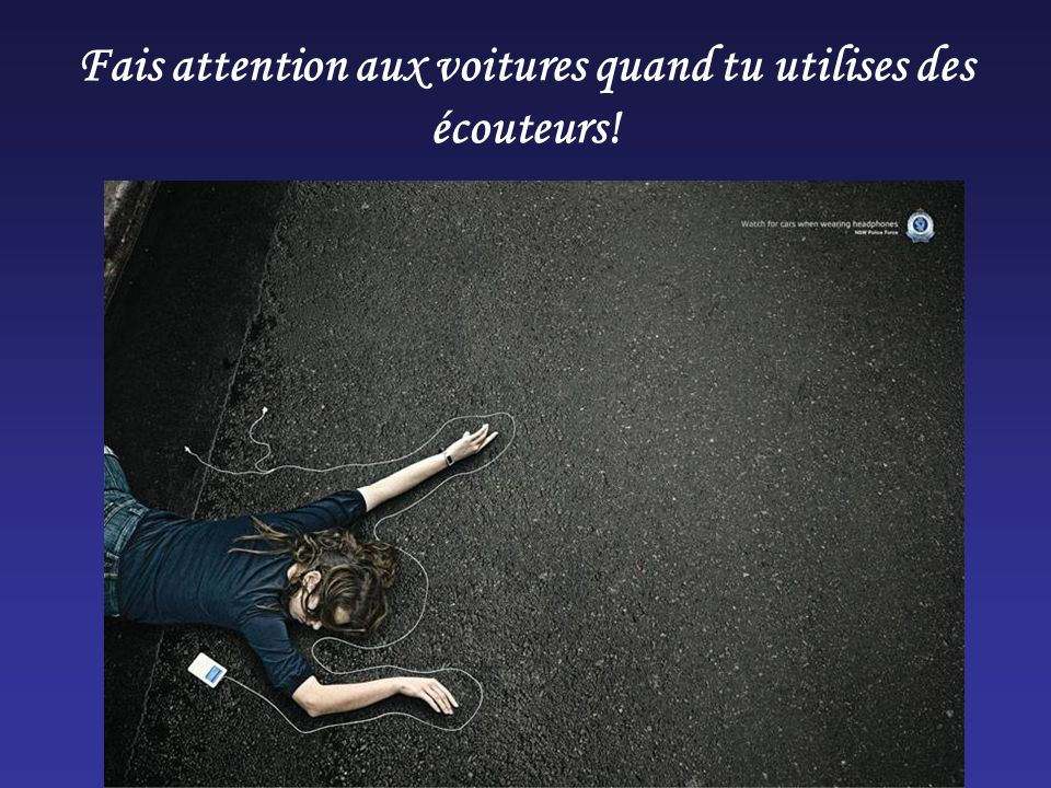 Fais attention aux voitures quand tu utilises des écouteurs!