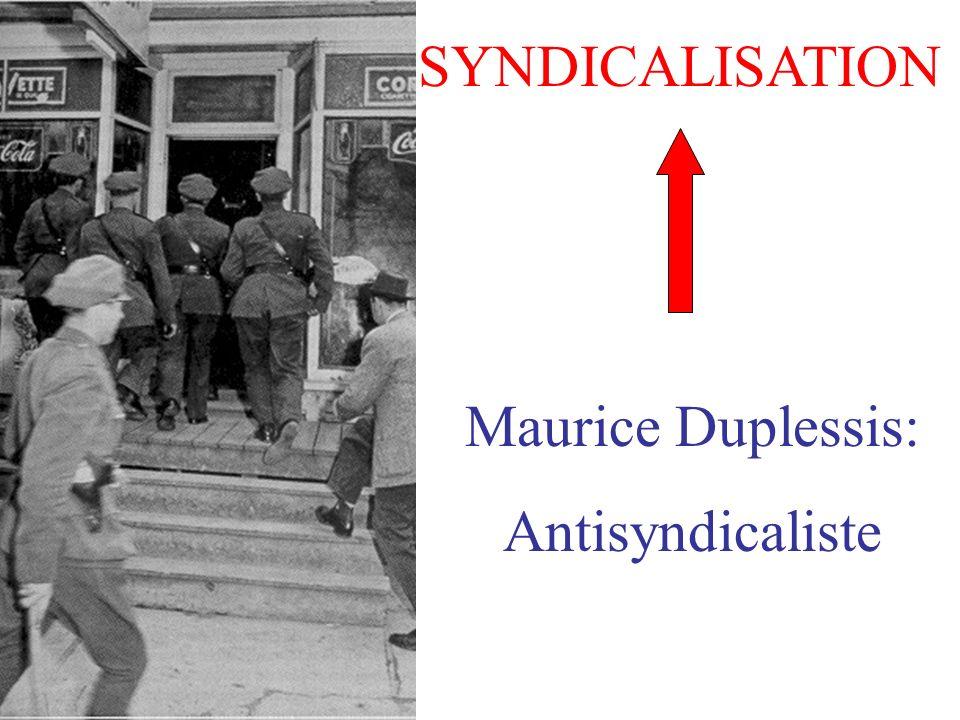 SYNDICALISATION Maurice Duplessis: Antisyndicaliste