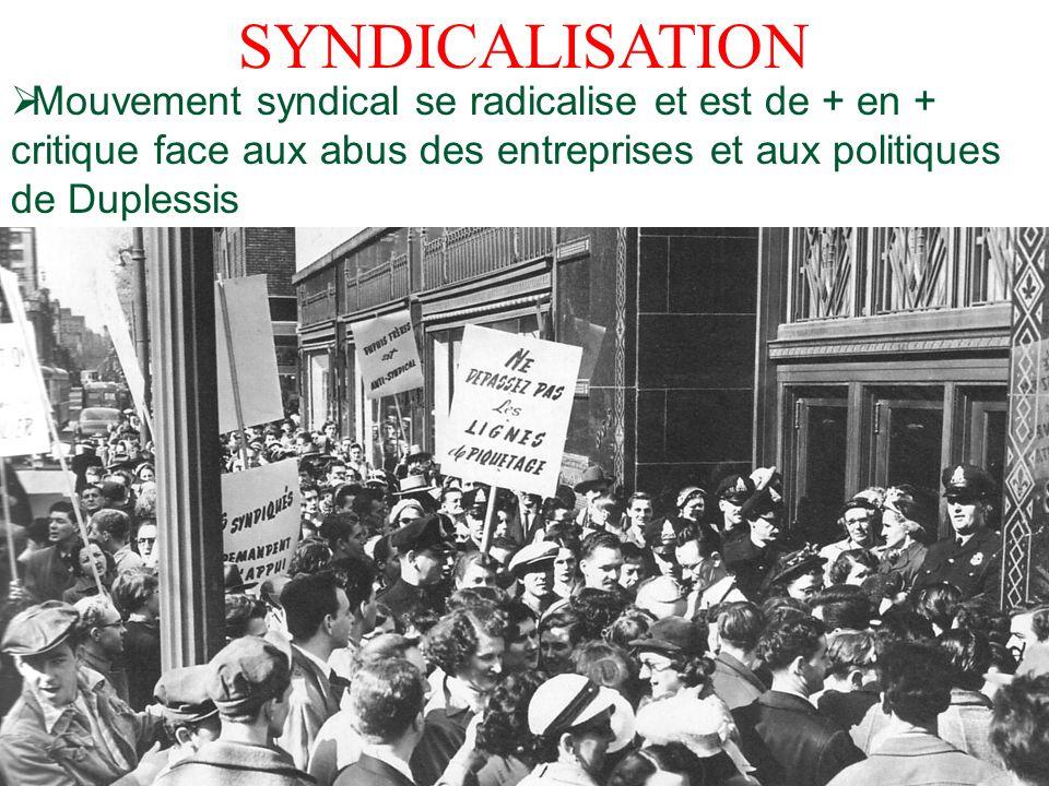 SYNDICALISATION Mouvement syndical se radicalise et est de + en + critique face aux abus des entreprises et aux politiques de Duplessis.