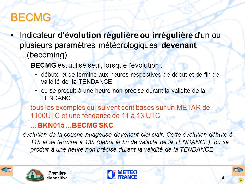 BECMG Indicateur d évolution régulière ou irrégulière d un ou plusieurs paramètres météorologiques devenant ...(becoming)