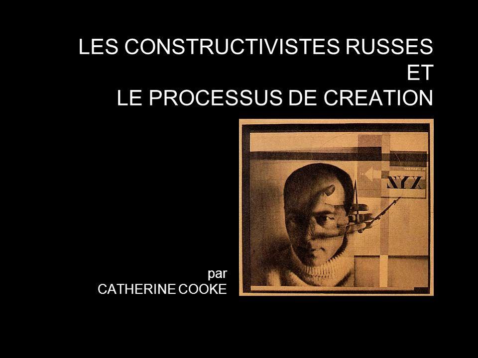 LES CONSTRUCTIVISTES RUSSES ET LE PROCESSUS DE CREATION
