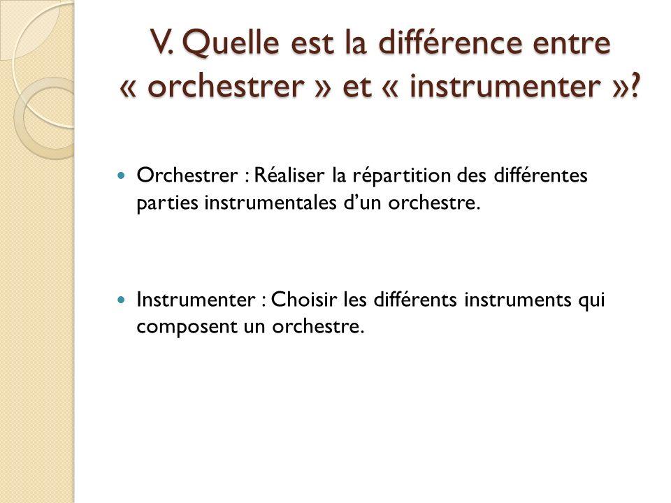 V. Quelle est la différence entre « orchestrer » et « instrumenter »