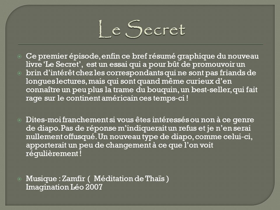 Le Secret Ce premier épisode, enfin ce bref résumé graphique du nouveau livre 'Le Secret', est un essai qui a pour bût de promouvoir un.