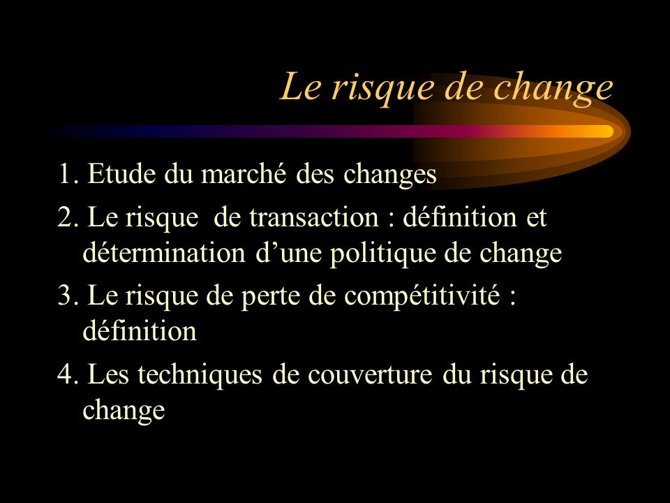 Le risque de change 1. Etude du marché des changes