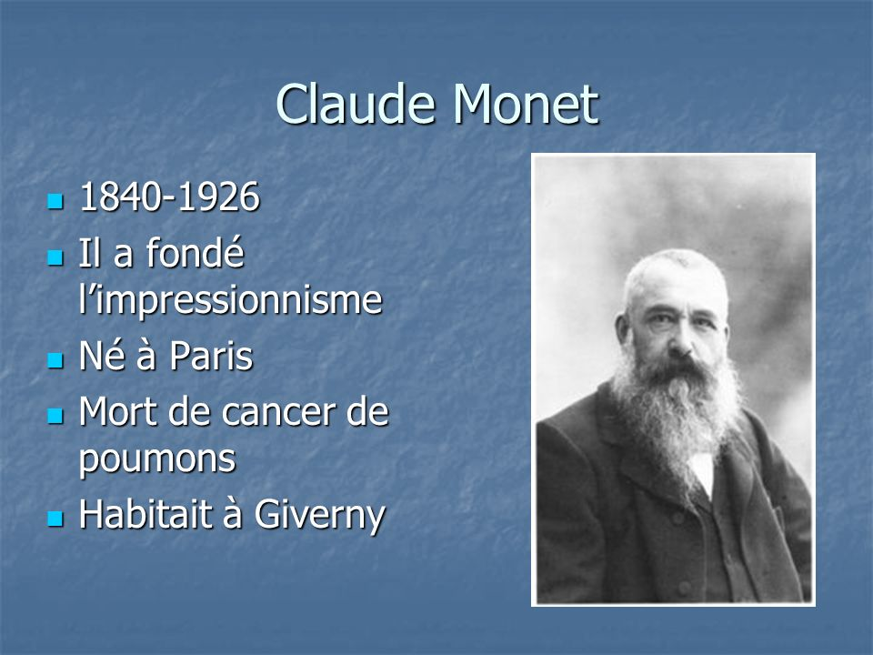 Claude Monet 1840-1926 Il a fondé l'impressionnisme Né à Paris