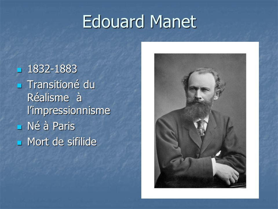Edouard Manet 1832-1883 Transitioné du Réalisme à l'impressionnisme