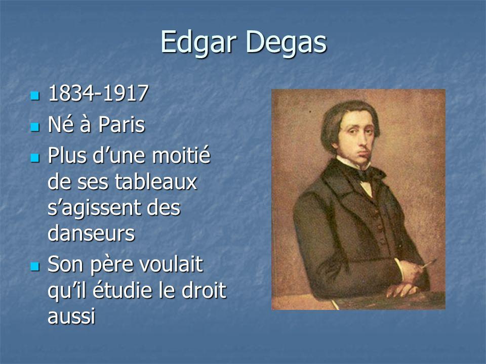 Edgar Degas 1834-1917. Né à Paris. Plus d'une moitié de ses tableaux s'agissent des danseurs.