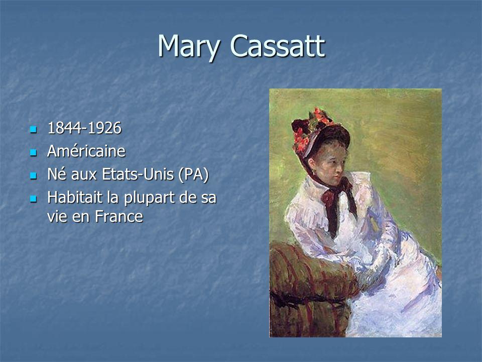 Mary Cassatt 1844-1926 Américaine Né aux Etats-Unis (PA)