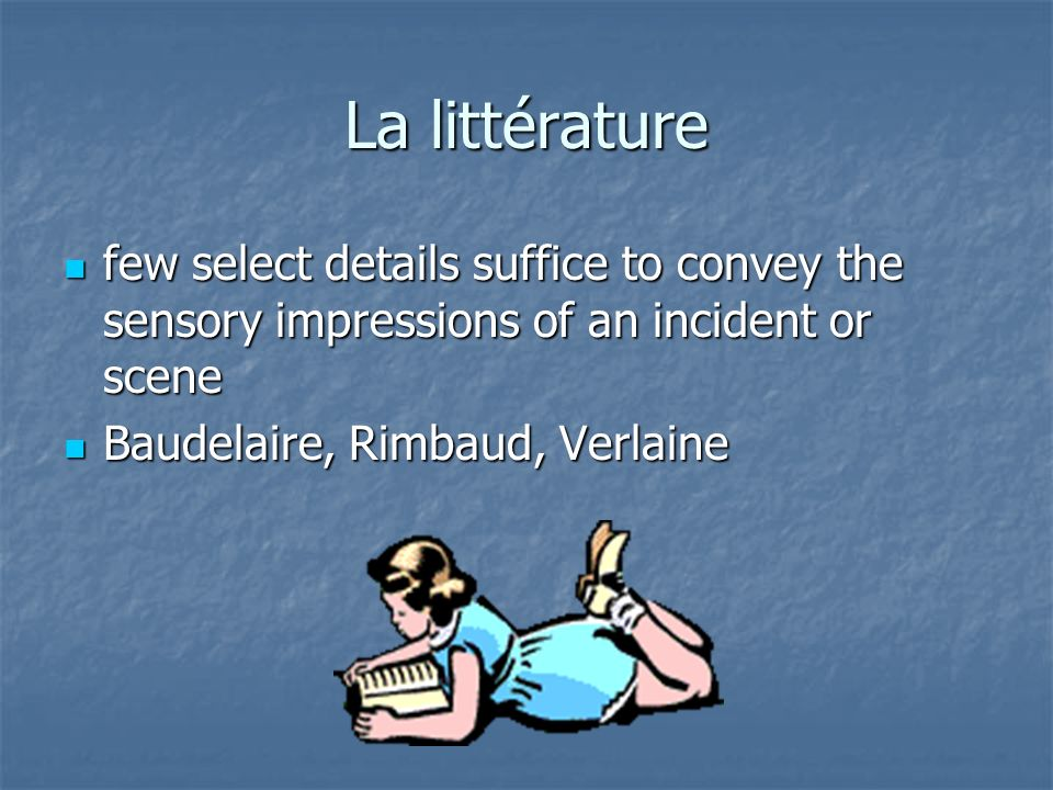 La littérature few select details suffice to convey the sensory impressions of an incident or scene.