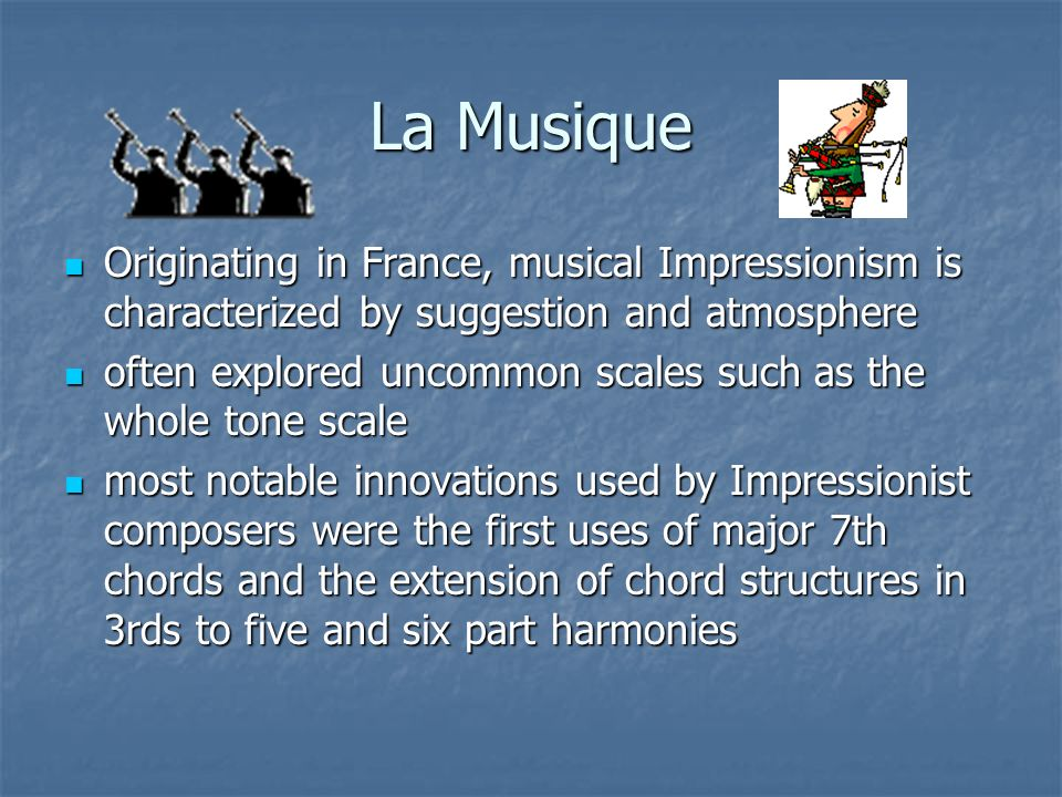 La Musique Originating in France, musical Impressionism is characterized by suggestion and atmosphere.