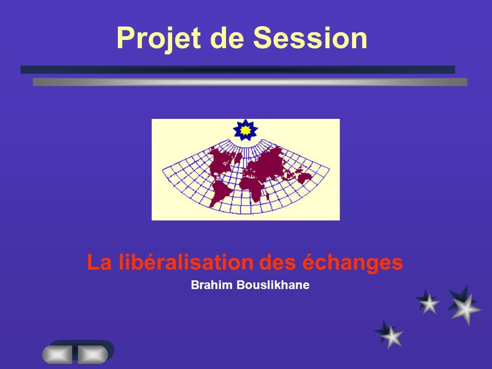 Projet de Session La libéralisation des échanges Brahim Bouslikhane