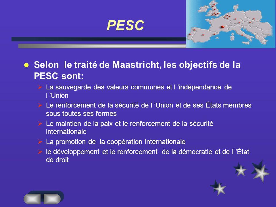 PESC Selon le traité de Maastricht, les objectifs de la PESC sont: