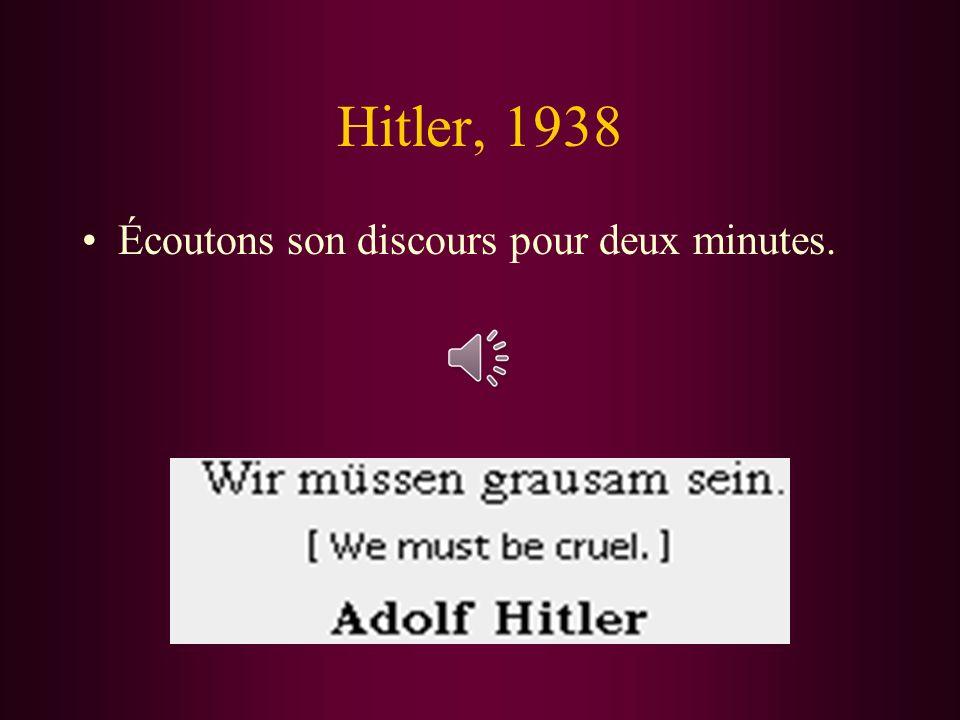 Hitler, 1938 Écoutons son discours pour deux minutes.