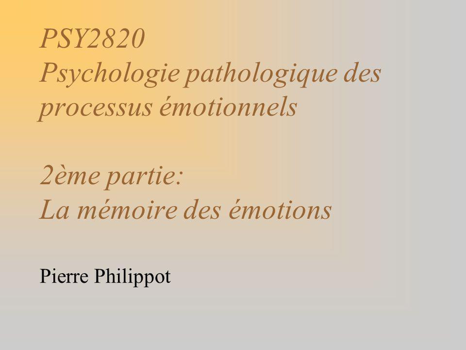 PSY2820 Psychologie pathologique des processus émotionnels 2ème partie: La mémoire des émotions
