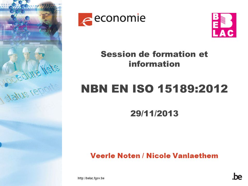 Session de formation et information NBN EN ISO 15189:2012 29/11/2013 Veerle Noten / Nicole Vanlaethem