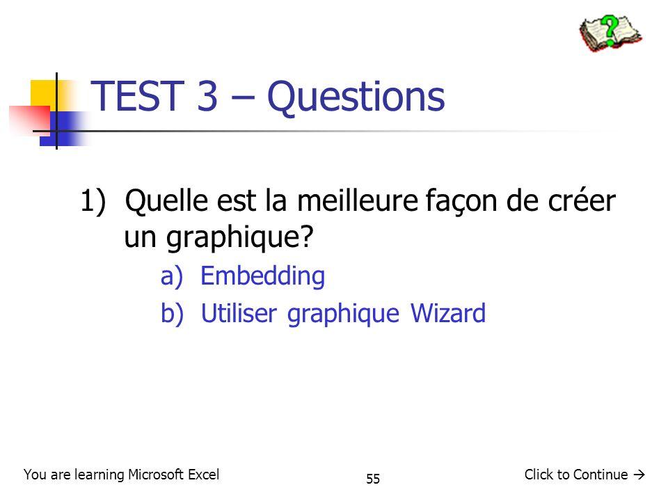 TEST 3 – Questions 1) Quelle est la meilleure façon de créer un graphique a) Embedding. b) Utiliser graphique Wizard.