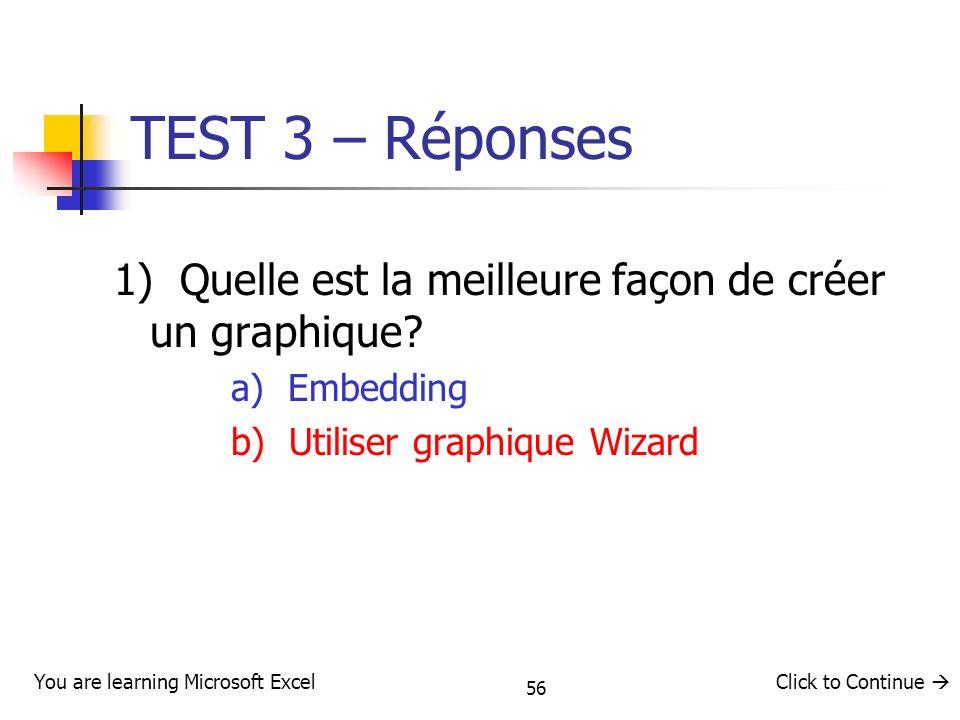 TEST 3 – Réponses 1) Quelle est la meilleure façon de créer un graphique a) Embedding. b) Utiliser graphique Wizard.