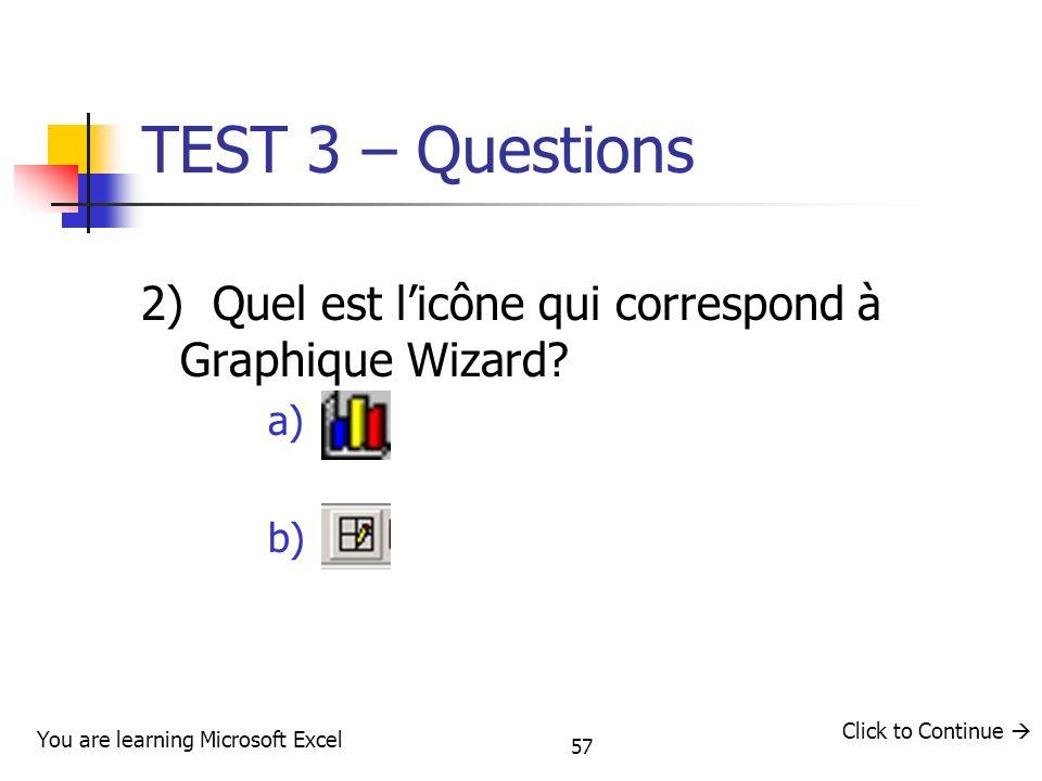 TEST 3 – Questions 2) Quel est l'icône qui correspond à Graphique Wizard a) b) 57. Click to Continue 