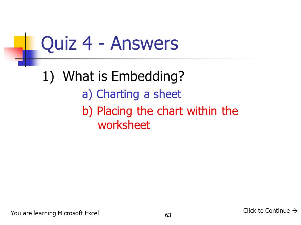 Quiz 4 - Answers 1) What is Embedding a) Charting a sheet