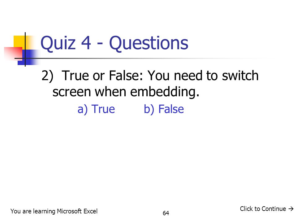 Quiz 4 - Questions 2) True or False: You need to switch screen when embedding. a) True b) False.