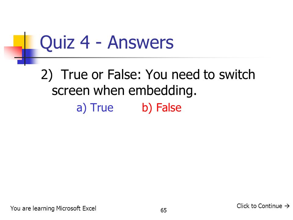 Quiz 4 - Answers 2) True or False: You need to switch screen when embedding. a) True b) False.