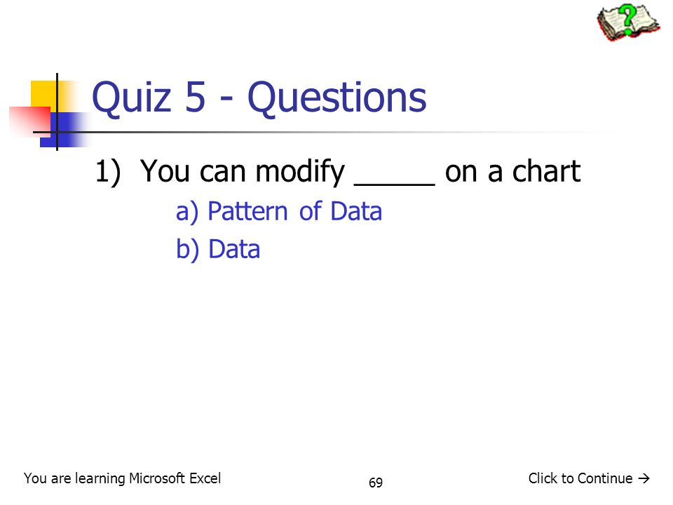 Quiz 5 - Questions 1) You can modify _____ on a chart