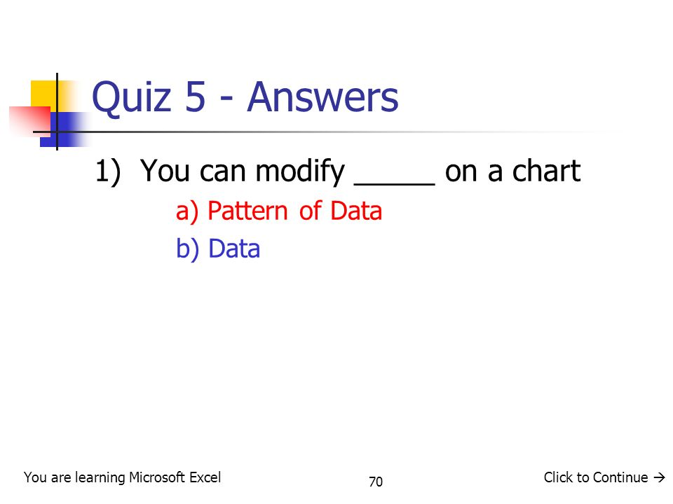 Quiz 5 - Answers 1) You can modify _____ on a chart a) Pattern of Data