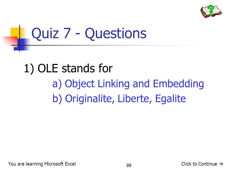 Quiz 7 - Questions 1) OLE stands for a) Object Linking and Embedding