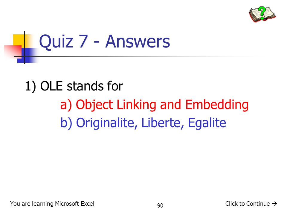 Quiz 7 - Answers 1) OLE stands for a) Object Linking and Embedding