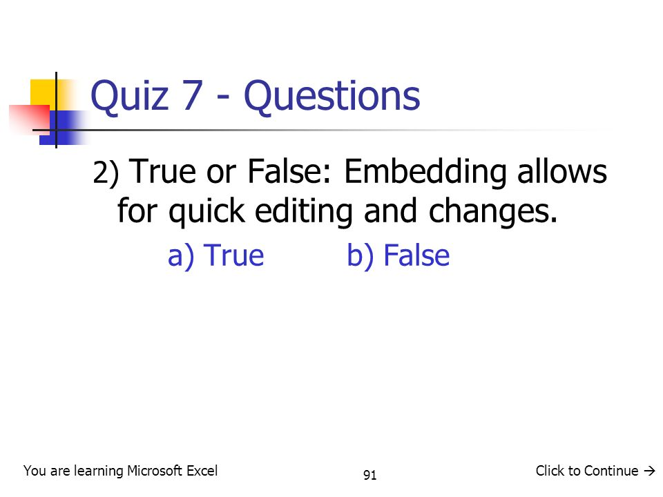 Quiz 7 - Questions 2) True or False: Embedding allows for quick editing and changes. a) True b) False.