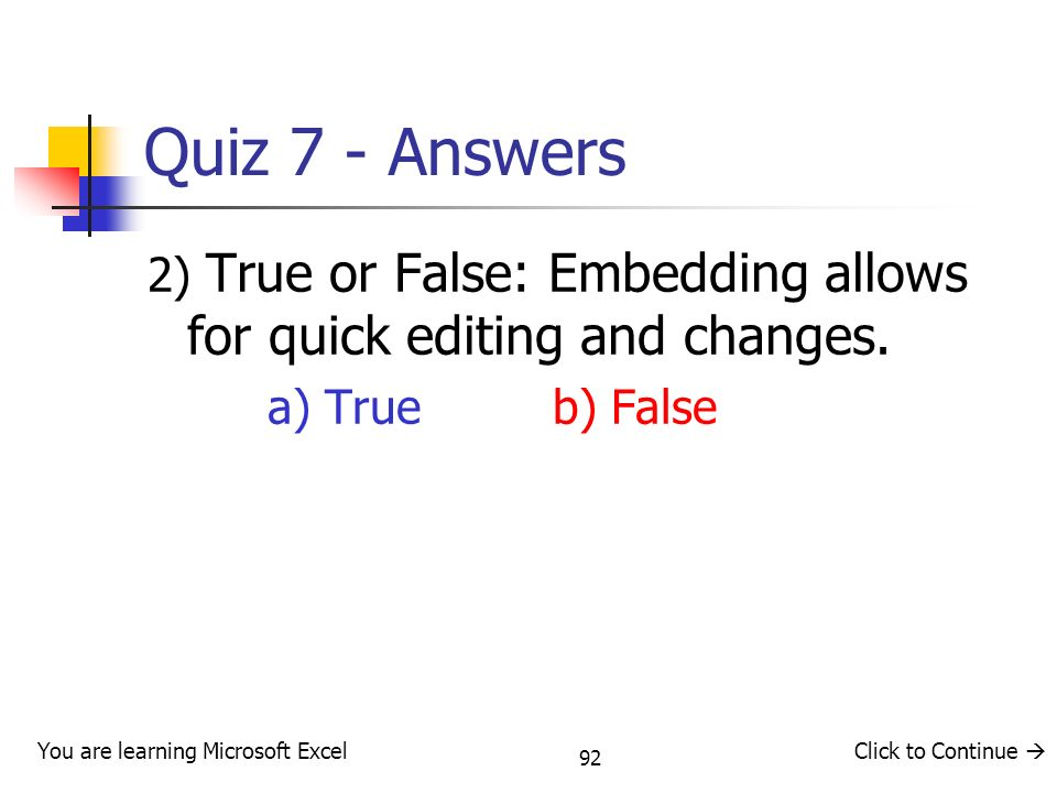Quiz 7 - Answers 2) True or False: Embedding allows for quick editing and changes. a) True b) False.