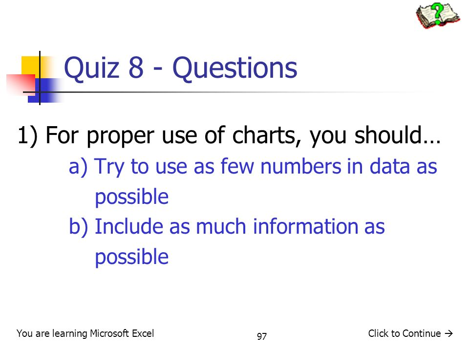 Quiz 8 - Questions 1) For proper use of charts, you should…