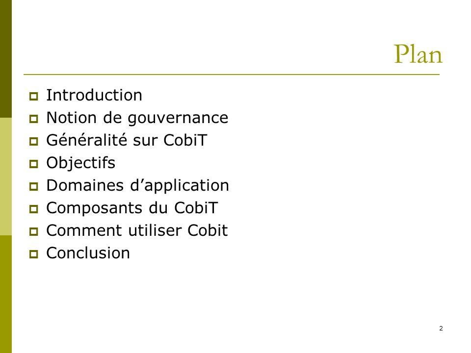 Plan Introduction Notion de gouvernance Généralité sur CobiT Objectifs