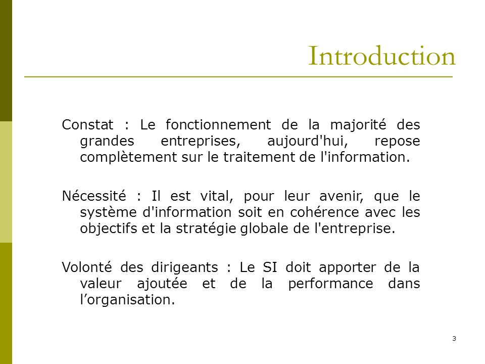 Introduction Constat : Le fonctionnement de la majorité des grandes entreprises, aujourd hui, repose complètement sur le traitement de l information.