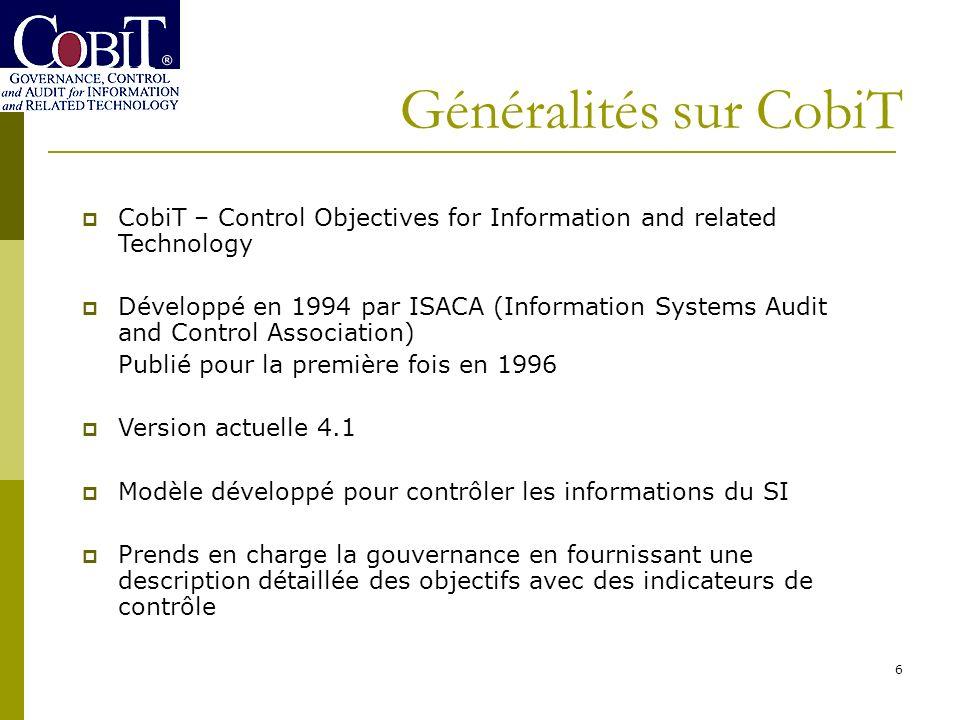 Généralités sur CobiT CobiT – Control Objectives for Information and related Technology.