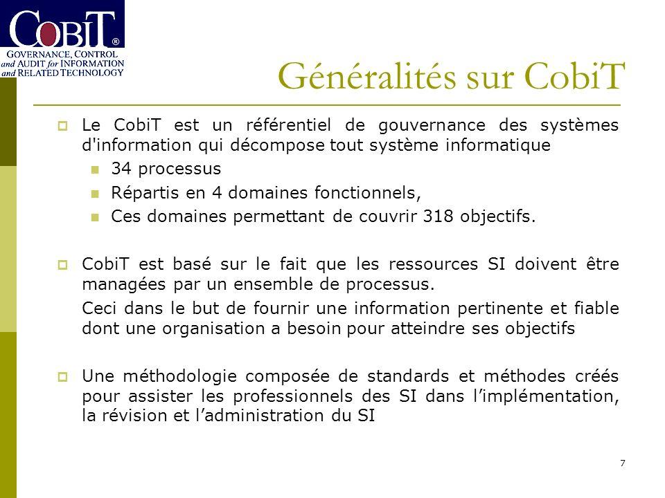 Généralités sur CobiT Le CobiT est un référentiel de gouvernance des systèmes d information qui décompose tout système informatique.