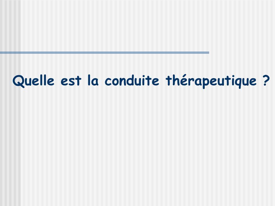 Quelle est la conduite thérapeutique