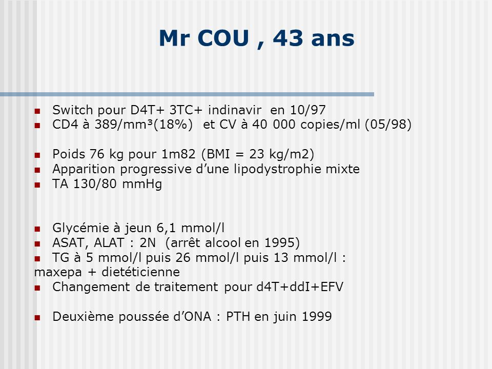Mr COU , 43 ans Switch pour D4T+ 3TC+ indinavir en 10/97