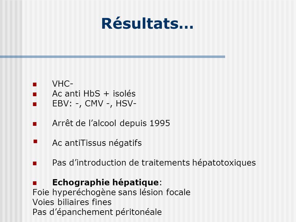 Résultats… VHC- Ac anti HbS + isolés EBV: -, CMV -, HSV-