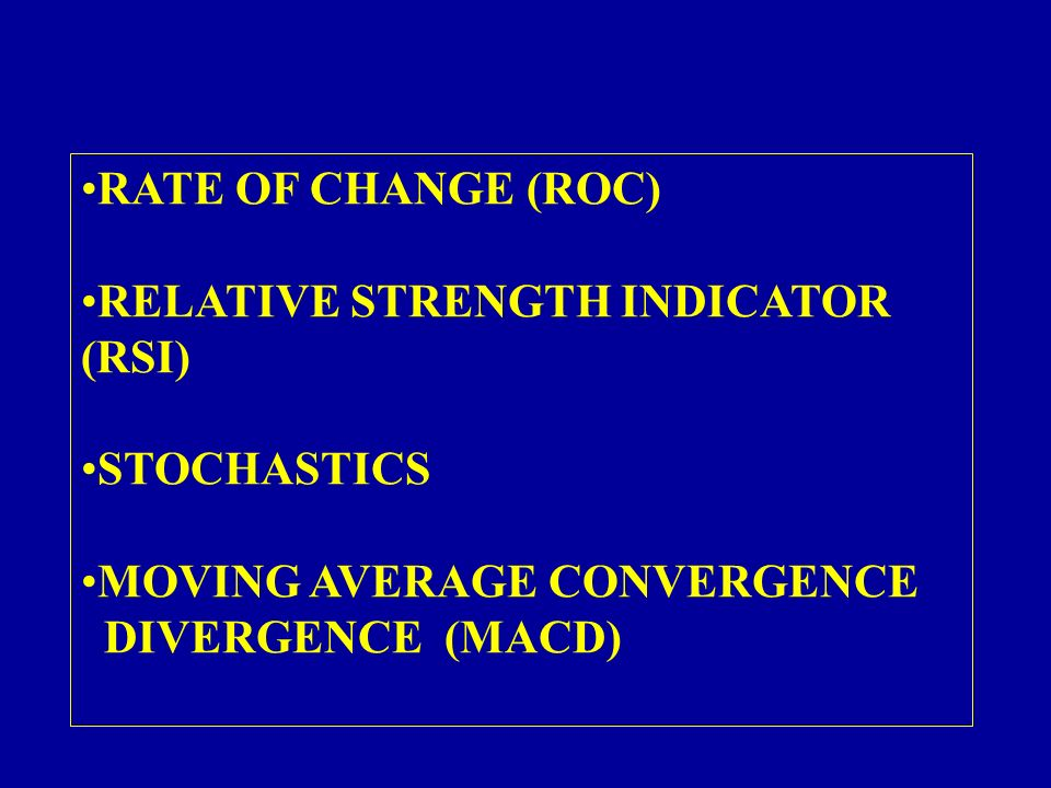 RATE OF CHANGE (ROC) RELATIVE STRENGTH INDICATOR (RSI) STOCHASTICS.